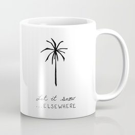 Let it snow ... elsewhere Coffee Mug