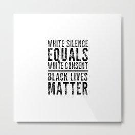 White Silence Equals White Consent Black Lives Matter Metal Print