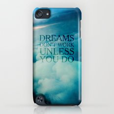 Dreams don't work unless you do iPod touch Slim Case