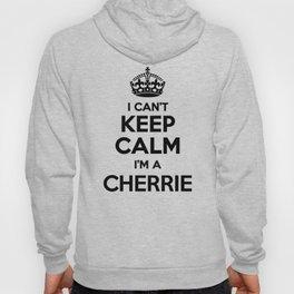 I cant keep calm I am a CHERRIE Hoody