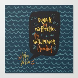 Sugar and caffeine. My willpower crumbled. Percy Jackson Canvas Print