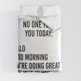 Just in case no one told you today: hello / good morning / you're doing great / I believe in you Comforters