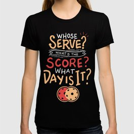 Pickleball Gift: Whose Serve? What's the score? What day? T-shirt