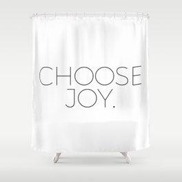 Choose Joy. Shower Curtain