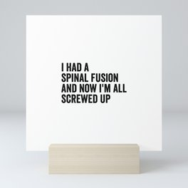 I Had A Spinal Fusion And Now I'm All Screwed Up Mini Art Print