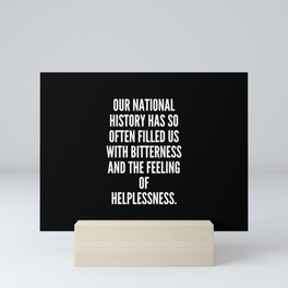 Our national history has so often filled us with bitterness and the feeling of helplessness Mini Art Print