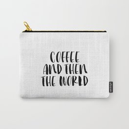 Coffee and Then the World black and white modern typographic quote poster canvas wall art home decor Carry-All Pouch