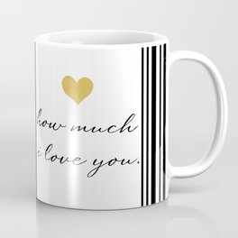 Never Forget How Much I Love You. Coffee Mug