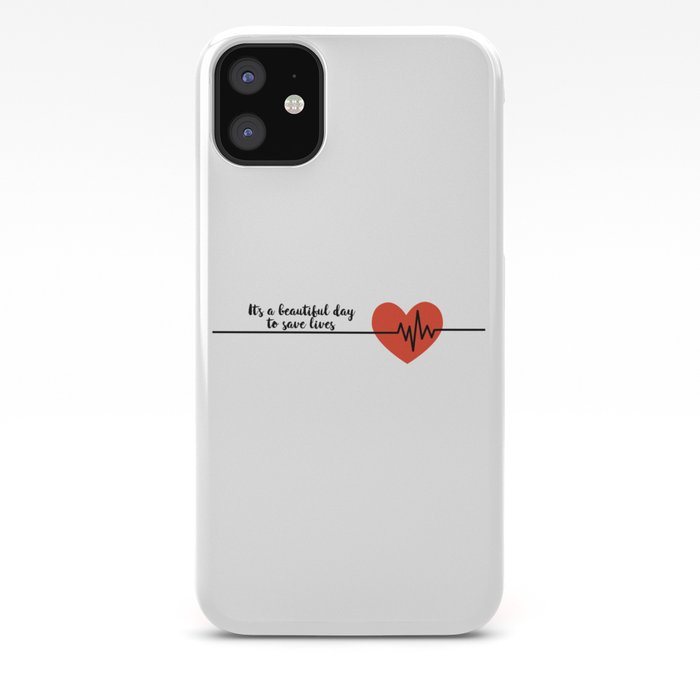 Its a Beautiful Day to Save Lives iphone case