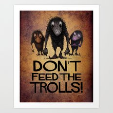Don't Feed the Trolls! Art Print