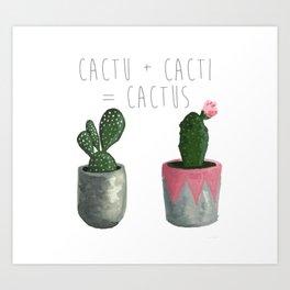 Cactu + Cacti = Cactus Art Print