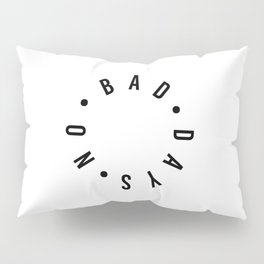 no bad days Pillow Sham