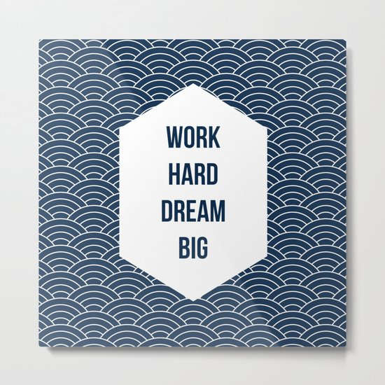 Work Hard Dream Big Metal Print