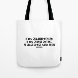 If you can, help others; if you cannot do that, at least do not harm them. Tote Bag