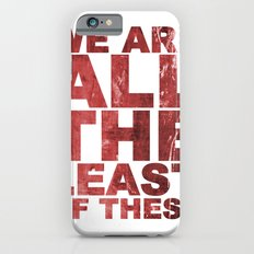 WE ARE ALL THE LEAST OF THESE (Matthew 25) iPhone 6s Slim Case