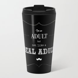 I'm an adult, but not like a real adult - black Travel Mug
