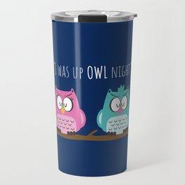 I was up OWL night Travel Mug