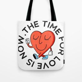TIME FOR LOVE IS NOW Tote Bag