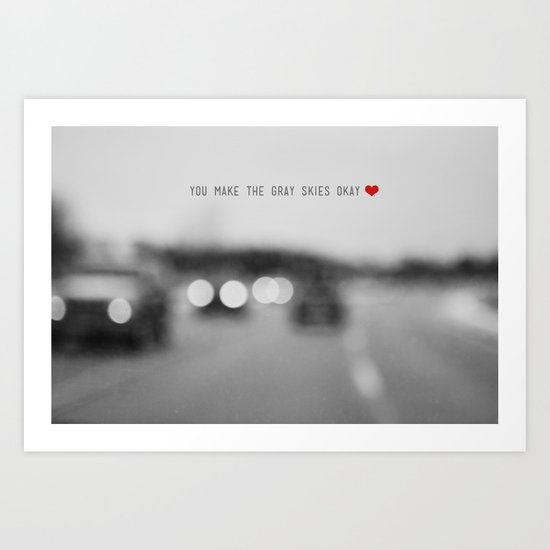 you make the gray skies okay Art Print