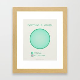Everything is Natural Framed Art Print