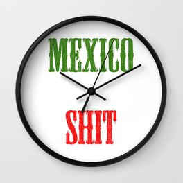 """Mexican themed Top Garment Apparel """"Mexico Is The Shit"""" T-shirt Design Mexico Green White Red Wall Clock"""