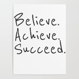 BELIEVE.  ACHIEVE.  SUCCEED.  Motivate Quote / Motivational Inspirational Message / Empower Fearless Poster
