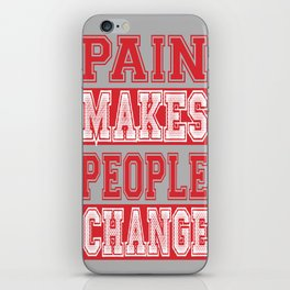 Pain Makes people Change Inspirational Quote Design iPhone Skin