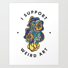I Support Weird Art Art Print