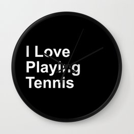 I Love Playing Tennis Wall Clock