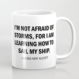 I'm Not Afraid of Storms, For I am Learning How to Sail my Ship Coffee Mug