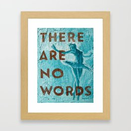 There Are No Words Framed Art Print