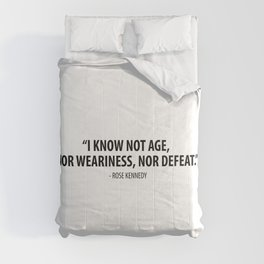 I know not age, nor weariness nor defeat. - Rose Fitzgerald Kennedy Comforters