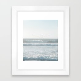 The cure for anything is salt water -  tears, sweat, or the sea. isak dinesen Framed Art Print