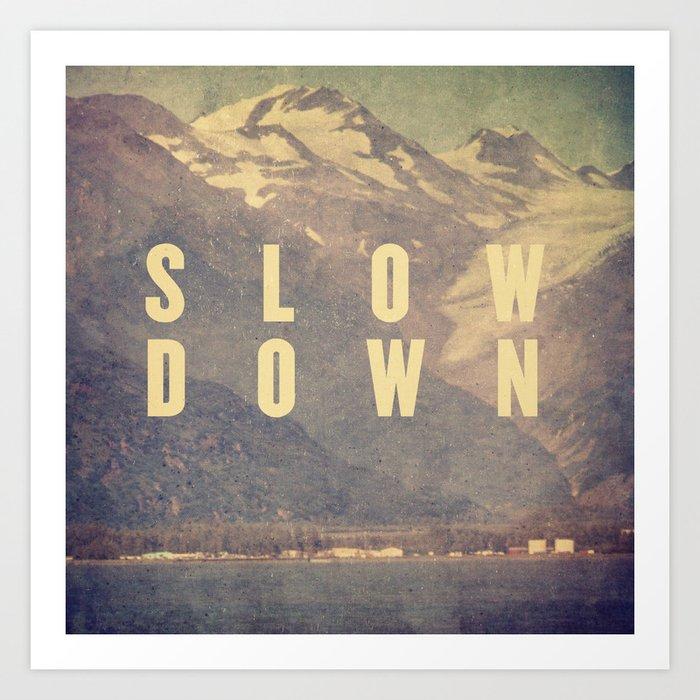 Slow Down Kunstdrucke