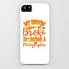 My Broom Broke So I Became A Photographer Funny Halloween iPhone Case