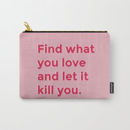 Let it kill you Carry-All Pouch