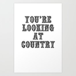 YOU'RE LOOKING AT COUNTRY Art Print