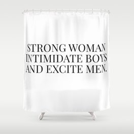 Strong women intimidate boys and excite men Shower Curtain