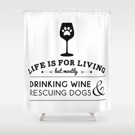 Drink wine & rescue dogs Shower Curtain