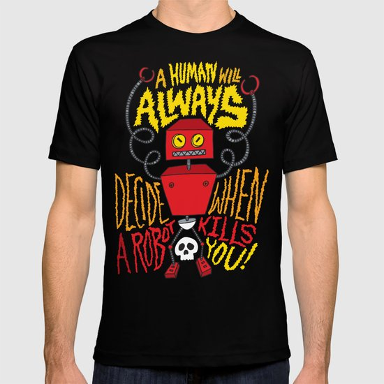 A Human Will Always Decide When A Robot Kills You. T-shirt