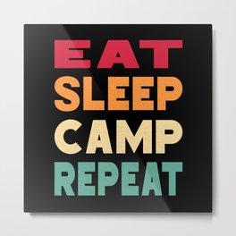 Eat Sleep Camp Repeat Camper Camping Campsite Metal Print