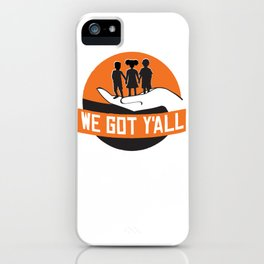 We Got Y'all T-shirt insecure t shirt  We Got Y'all shirt cool iPhone Case