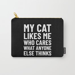 My Cat Likes Me Who Cares What Anyone Else Thinks (Black) Carry-All Pouch