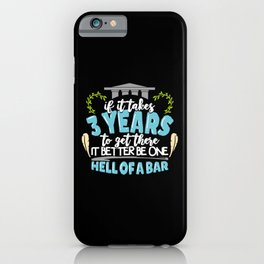If It Takes 3 Years To Get There It Better Be One Hell Of A Bar iPhone Case