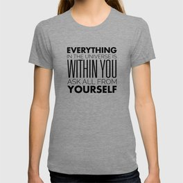 Everything in the Universe is within You. Ask all from Yourself - Rumi T-shirt