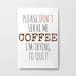 Quitting Coffee Metal Print