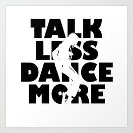 Talk Less, Dance More Art Print