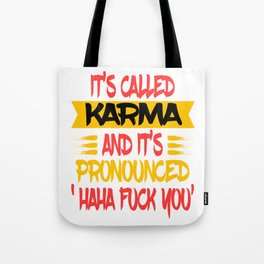 "Funny and hilarious ""It's Called Karma and It's Pronounced Haha Fuck You"" tee design.  Tote Bag"