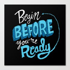 Begin Before You're Ready Canvas Print