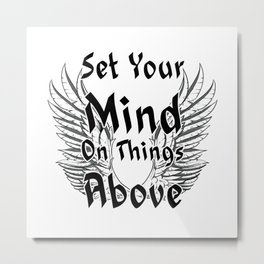 Set Your Mind On Things Above Metal Print